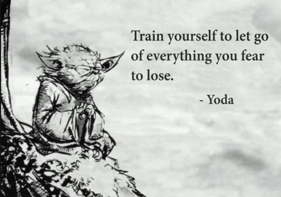 """""""Prepare-se para se desapegar do que teme perder"""" – Yoda"""