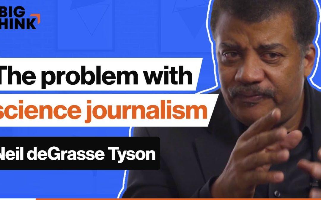 Neil deGrasse Tyson: Science journalism has a problem   Big Think